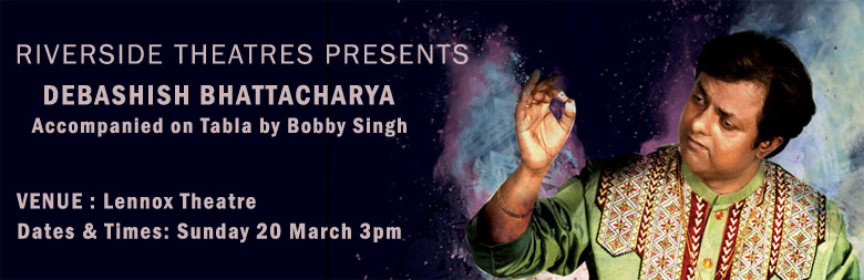 RIVERSIDE THEATRES PRESENTS - DEBASHISH BHATTACHARYA