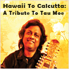 Hawaii To Calcutta: A Tribute To Tau Moe